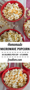Six flavors of homemade microwave popcorn, a healthy, satisfying snack that has only 120 calories.